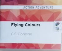 Captain Hornblower R.N. - Flying Colours written by C.S. Forester performed by Christian Rodska on CD (Unabridged)