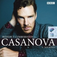 Casanova written by Ian Kelly performed by Benedict Cumberbatch on CD (Abridged)