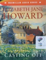 Casting Off - Part Four of the Cazalet Chronicle written by Elizabeth Jane Howard performed by Eleanor Bron on Cassette (Abridged)