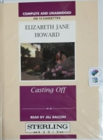 Casting Off written by Elizabeth Jane Howard performed by Jill Balcon on Cassette (Unabridged)
