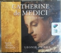 Catherine de Medici - A Biography written by Leonie Frieda performed by Anna Massey on CD (Abridged)