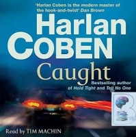 Caught written by Harlan Coben performed by Tim Machin on CD (Abridged)