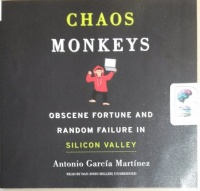 Chaos Monkeys - Obscene Fortune and Random Failure in Silicon Valley written by Antonio Garcia Martinez performed by Dan John Miller and  on CD (Unabridged)