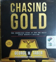 Chasing Gold - The Incredible Story of How the Nazis Stole Europe's Bullion written by George M. Taber performed by Robertson Dean on CD (Unabridged)