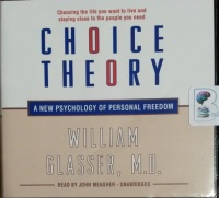 Choice Theory - A New Psychology of Personal Freedom written by William Glasser MD performed by John Meagher on CD (Unabridged)
