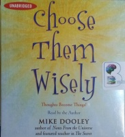 Choose Them Wisely - Thoughts Become Things! written by Mike Dooley performed by Mike Dooley on CD (Unabridged)