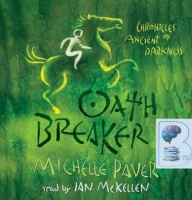 Chronicles of Ancient Darkness - Oath Breaker written by Michelle Paver performed by Ian McKellen on CD (Unabridged)