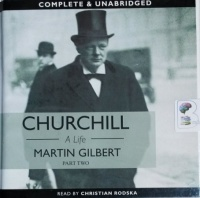 Churchill A Life - Part Two written by Martin Gilbert performed by Christian Rodska on CD (Unabridged)