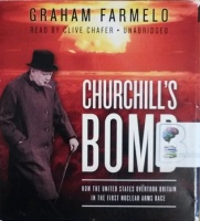 Churchill's Bomb - How The United States Overtook Britian in the First Nuclear Arms Race written by Graham Farmelo performed by Clive Chafer on CD (Unabridged)