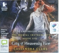 City of Heavenly Fire - The Mortal Instruments Book Six written by Cassandra Clare performed by Grant Cartwright and Eloise Oxer on CD (Unabridged)