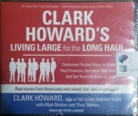 Clark Howard's Living Large for the Long Haul written by Clark Howard performed by Clark Howard on CD (Unabridged)