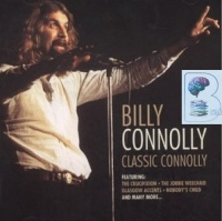 Classic Connolly written by Billy Connolly performed by Billy Connolly on CD (Abridged)