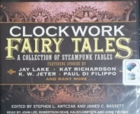 Clockwork Fairy Tales - A Collection of Steampunk Fables written by Various Steampunk Authors performed by John Lee, Robertson Dean, Kaleo Griffith and Anne Flosnik on CD (Unabridged)
