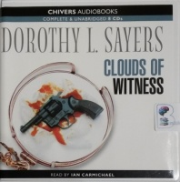 Clouds of Witness written by Dorothy L. Sayers performed by Ian Carmichael on CD (Unabridged)