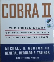 Cobra II - The Inside Story of the Invasion and Occupation of Iraq written by Michael R. Gordon and General Bernard E. Trainor performed by Craig Wasson on CD (Unabridged)