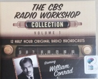 Collection Volume 1 written by CBS Radio Workshop performed by William Conrad  and Various Famous Actors on CD (Unabridged)