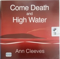Come Death and High Water written by Ann Cleeves performed by Sean Barrett on Audio CD (Unabridged)