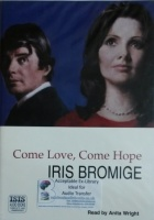 Come Love, Come Hope written by Iris Bromige performed by Anita Wright on Cassette (Unabridged)