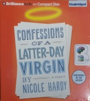 Confessions of a Latter-Day Virgin - A Memoir written by Nicole Hardy performed by Nicole Hardy on CD (Unabridged)