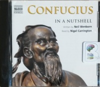 Confucius in a Nutshell written by Neil Wenborn performed by Nigel Carrington on CD (Unabridged)