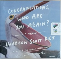 Congratulations, Who Are You Again? - A Memoir written by Harrison Scott Key performed by Josh Bloomberg on CD (Unabridged)