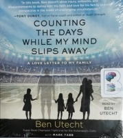 Counting the Days While My Mind Slips Away - A Love Letter to My Family written by Ben Utecht performed by Mark Tabb on CD (Unabridged)