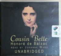 Cousin Bette written by Honore de Balzac performed by Johanna Ward on CD (Unabridged)
