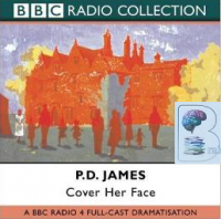 Cover Her Face written by P.D. James performed by BBC Full Cast Dramatisation on CD (Abridged)