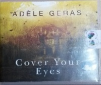 Cover Your Eyes written by Adele Geras performed by Alex Tregear on CD (Unabridged)