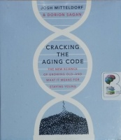 Cracking The Aging Code - The New Science of Growing Old and What It Means for Staying Young written by Josh Mitteldorf and Dorion Sagan performed by Stephen McLaughlin on CD (Unabridged)