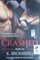 Crashed - Book 3 written by K. Bromberg performed by Sean Crisden and Tatiana Sokolov on MP3 CD (Unabridged)