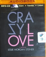 Crazy Love written by Leslie Morgan Steiner performed by Tanya Eby on MP3 CD (Unabridged)
