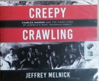 Creepy Crawling - Charles Manson and the many lives of America's Most Infamous Family written by Jeffrey Melnick performed by Tom Parks on CD (Unabridged)