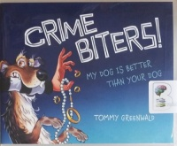 Crime Biters! My Dog is Better Than Your Dog written by Tommy Greenwald performed by Will Ropp on CD (Unabridged)