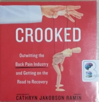 Crooked - Outwitting the Back Pain Industry and Getting on the Road to Recovery written by Cathryn Jakobson Ramin performed by Cathryn Jakobson Ramin on CD (Unabridged)