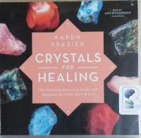 Crystals for Healing - The Complete Reference Guide with Remedies for Mind, Hear and Soul written by Karen Frazier performed by Ann Richardson on CD (Unabridged)