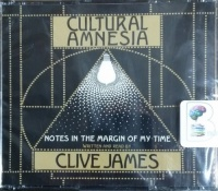 Cultural Amnesia written by Clive James performed by Clive James on CD (Abridged)