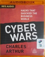 Cyber Wars - Hacks the Shocked the Business World written by Charles Arthur performed by Joe Jameson on MP3 CD (Unabridged)
