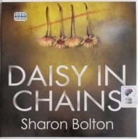 Daisy in Chains written by Sharon Bolton performed by Antonia Beamish on Audio CD (Unabridged)