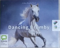 Dancing Brumby written by Elyne Mitchell performed by Caroline Lee on CD (Unabridged)