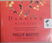 Dancing with Life - Buddhist Insights for Finding Meaning and Joy in the Face of Suffering written by Phillip Moffitt performed by Fred Stella on CD (Unabridged)