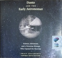 Dante and the Early Astronomer - Science, Adventure and a Victorian Woman Who Opened the Heavens written by Tracy Daugherty performed by David Stifel on CD (Unabridged)