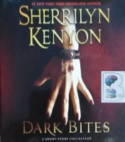 Dark Bites - A Short Story Collection written by Sherrilyn Kenyon performed by Fred Berman on CD (Unabridged)