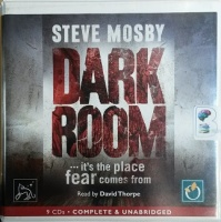 Dark Room....it's the place fear comes from written by Steve Mosby performed by David Thorpe on CD (Unabridged)