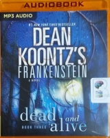 Dead and Alive - Book 3 of Frankenstein written by Dean Koontz performed by Christopher Lane on MP3 CD (Unabridged)