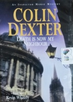 Death is Now My Neighbour written by Colin Dexter performed by Kevin Whately on CD (Abridged)