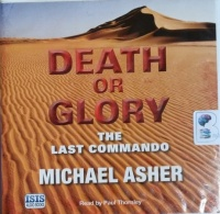 Death or Glory - The Last Commando written by Michael Asher performed by Paul Thornley on CD (Unabridged)