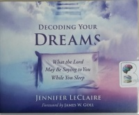 Decoding Your Dreams - What the Lord May Be Saying to You While You Sleep written by Jennifer LeClaire performed by Lisa Larsen on CD (Unabridged)