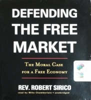 Defending the Free Market - The Moral Case for a Free Economy written by Rev. Robert Sirico performed by Mike Chamberlain on CD (Unabridged)