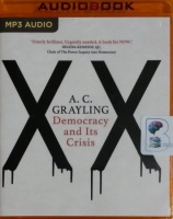 Democracy and Its Crisis written by A.C. Grayling performed by Philip Franks on MP3 CD (Unabridged)